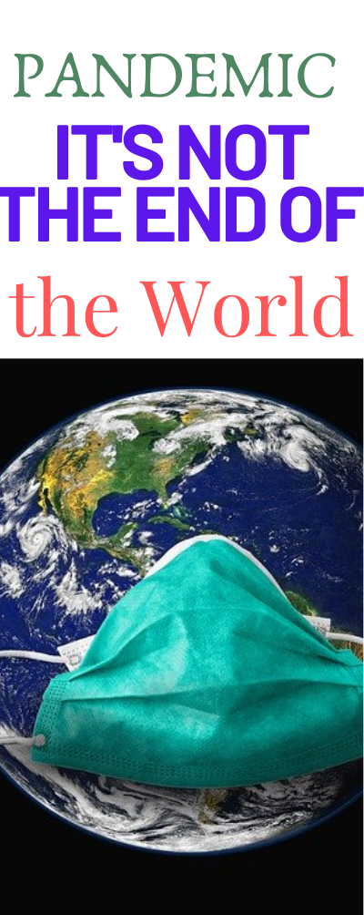 Pandemic? It's not the end of the World