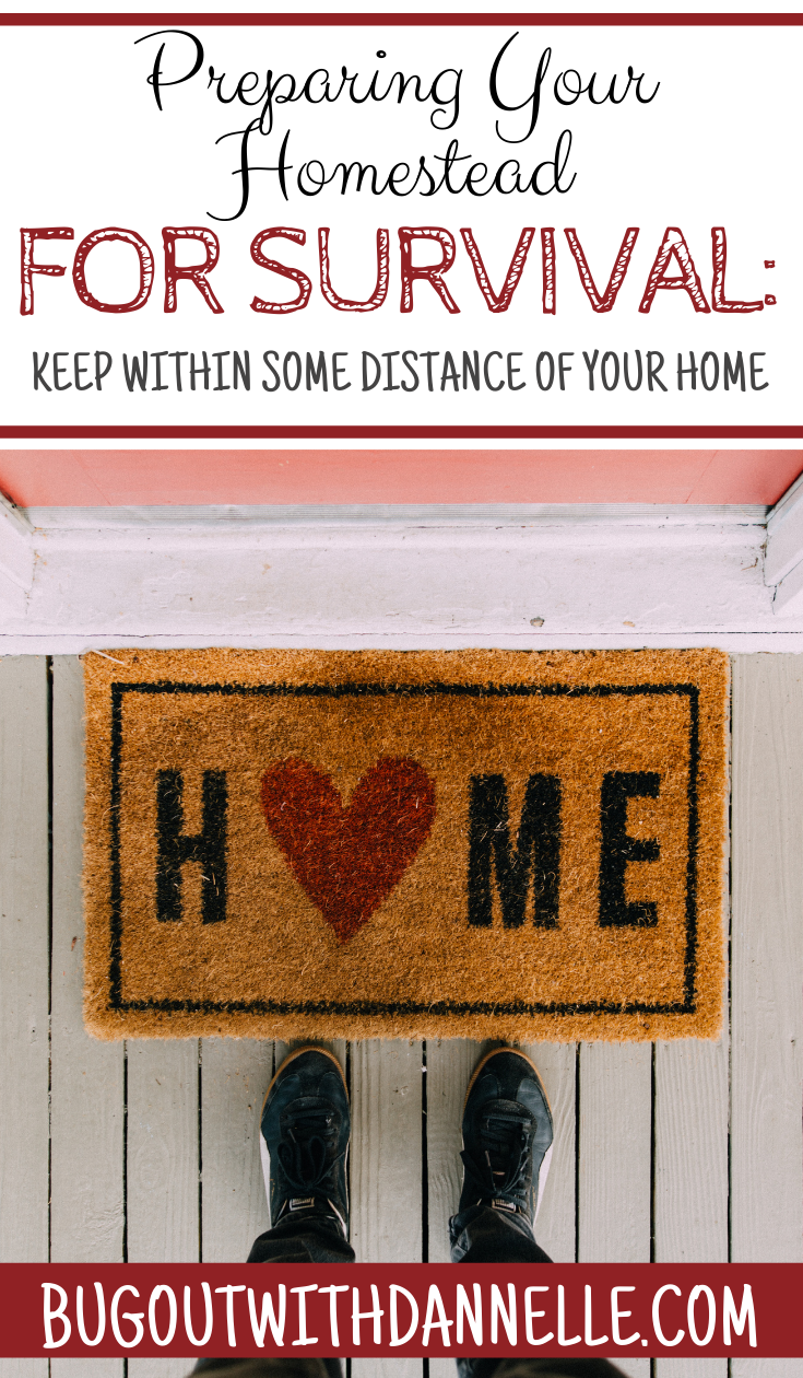 Preparing Your Homestead for Survival: Keep Within Some Distance of Your Home