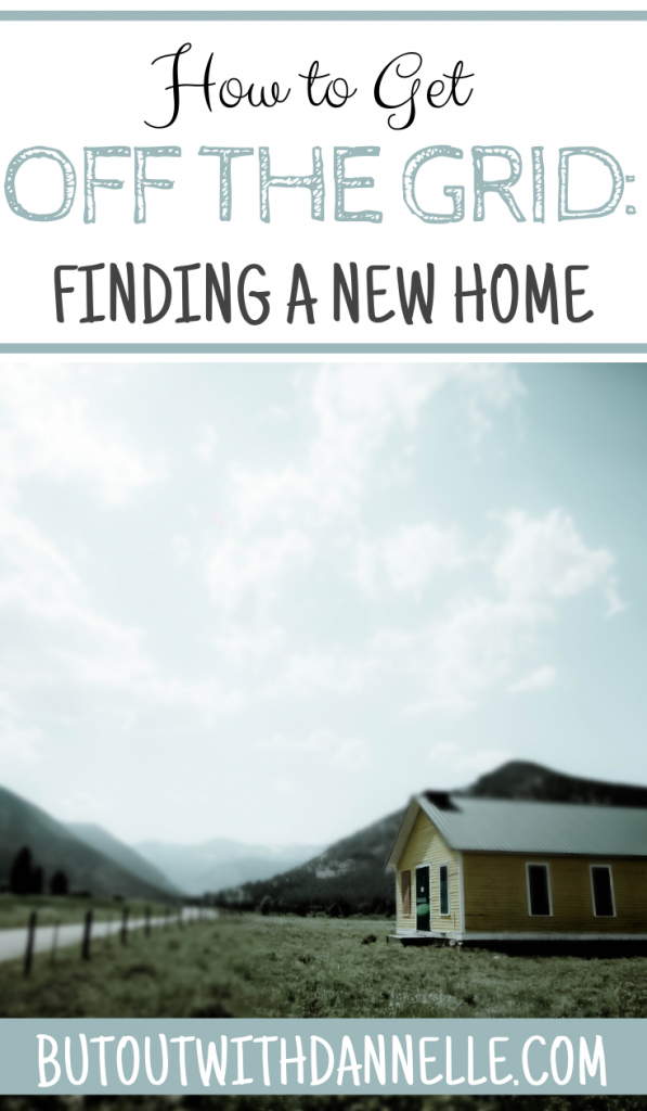 How to Get Off the Grid and Survive: Finding a New Home