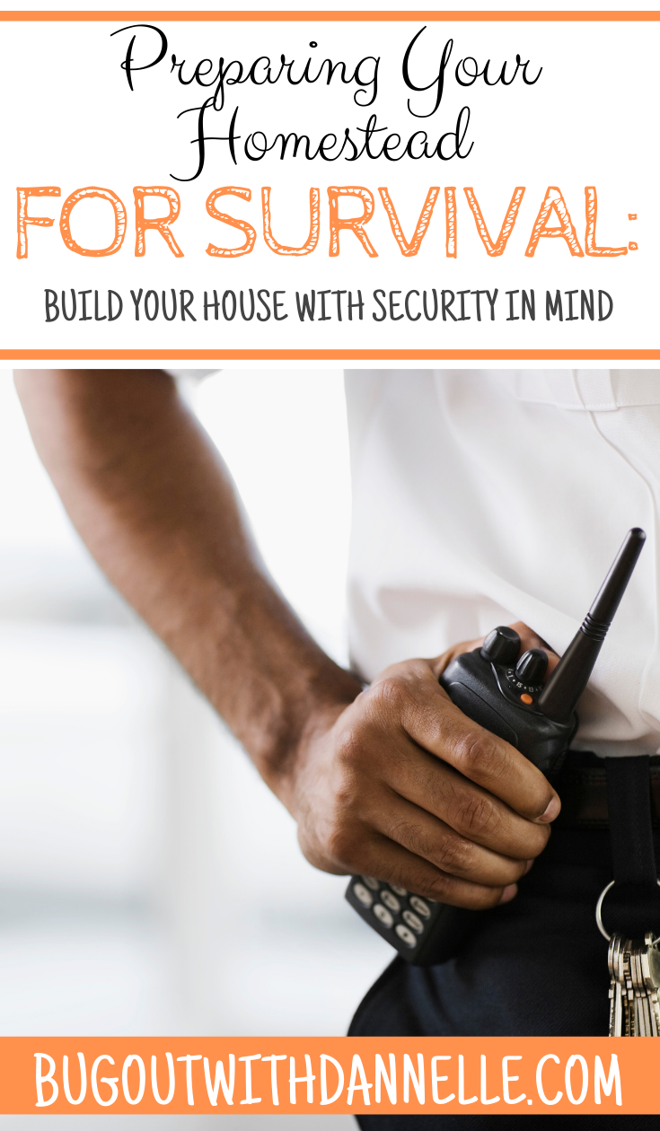 Preparing Your Homestead for Survival: Build Your House with Security in Mind